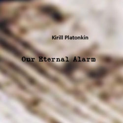 Kirill Platonkin - Our Eternal Alarm